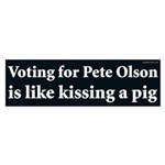 Voting Pete Olson Is Like Kissing A Pig Sticker