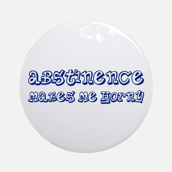Abstinence makes me Horny Ornament (Round)