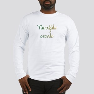 Thoughts Create Long Sleeve T-Shirt