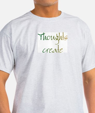 Thoughts Create T-Shirt
