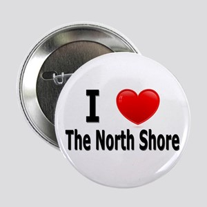 """I Love The North Shore 2.25"""" Button"""