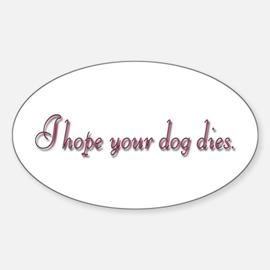 I hope your dog dies Oval Decal