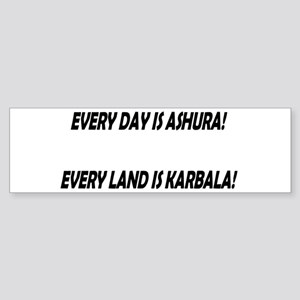 EVERY DAY IS ASHURA! Bumper Sticker