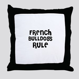 FRENCH BULLDOGS RULE Throw Pillow
