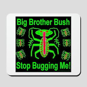 BBB Big Brother Bush Stop Bug Mousepad