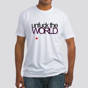 unfuck the world Fitted T-Shirt