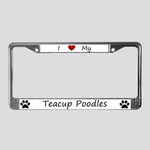 White I Love My Teacup Poodles License Plate Frame