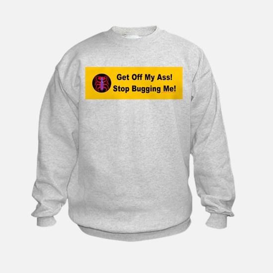 Get Off My Ass! Stop Bugging Sweatshirt