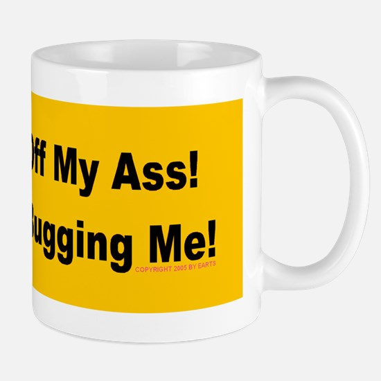 Get Off My Ass! Stop Bugging Mug
