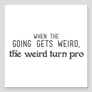 """When the going gets weir Square Car Magnet 3"""" x 3"""""""