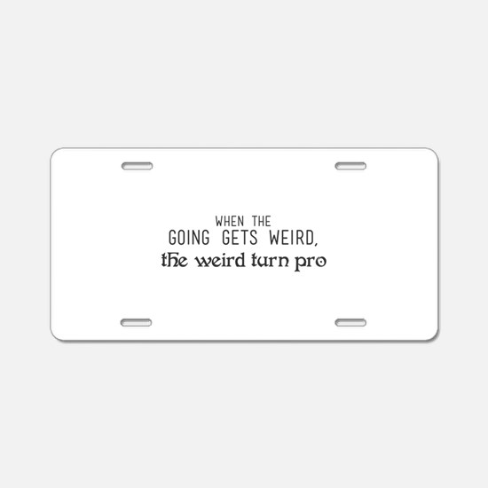 When the going gets weird, Aluminum License Plate