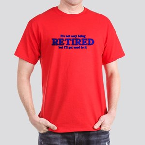 Not Easy Being Retired Dark T-Shirt