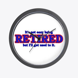 Not Easy Being Retired Wall Clock