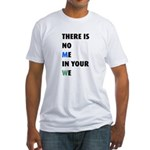 There is no me in your we Fitted T-Shirt