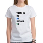 There is no me in your we Women's T-Shirt