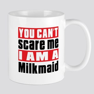 You Can Not Scare Me Milkmaid 11 oz Ceramic Mug