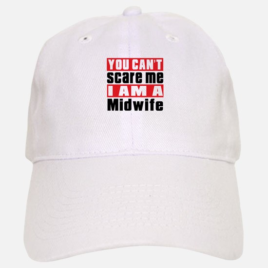 You Can Not Scare Me Midwife Baseball Baseball Cap