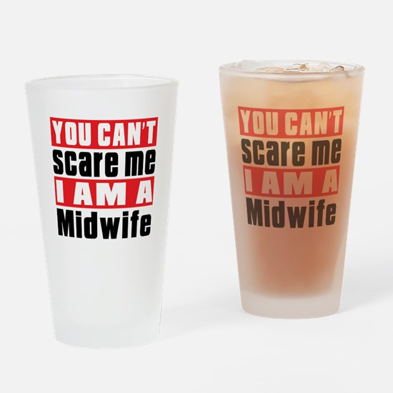 You Can Not Scare Me Midwife Drinking Glass