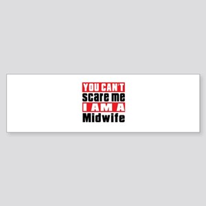 You Can Not Scare Me Midwife Sticker (Bumper)