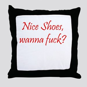 Nice Shoes, wanna fuck? Throw Pillow