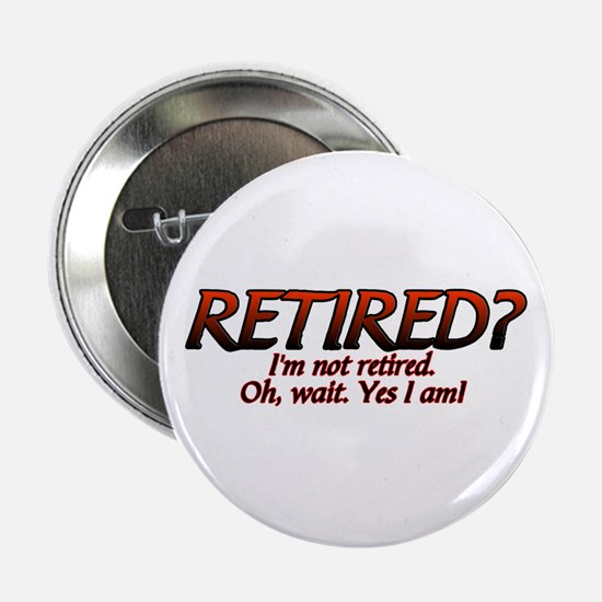 """I'm Not Retired 2.25"""" Button"""