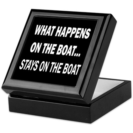 WHAT HAPPENS ON THE BOAT - Keepsake Box