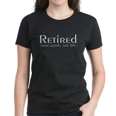 Retired From Work, Not Life Women's Dark T-Shirt