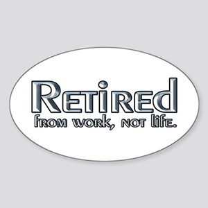 Retired From Work, Not Life Oval Sticker