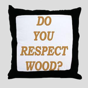 do you respect wood ? Throw Pillow