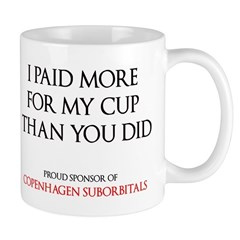 """""""I paid more for my cup than you did..."""""""