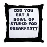 Did You Eat A Bowl Of Stupid Throw Pillow