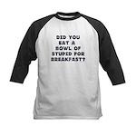 Did You Eat A Bowl Of Stupid Kids Baseball Jersey