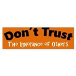 Don't Trust The Ignorance of Others Bumper Sticker