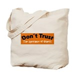 Don't Trust The Ignorance of Others Tote Bag