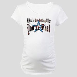 Getting Older Maternity T-Shirt