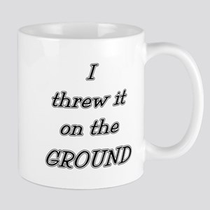 I Threw It On The Ground (tex Mug