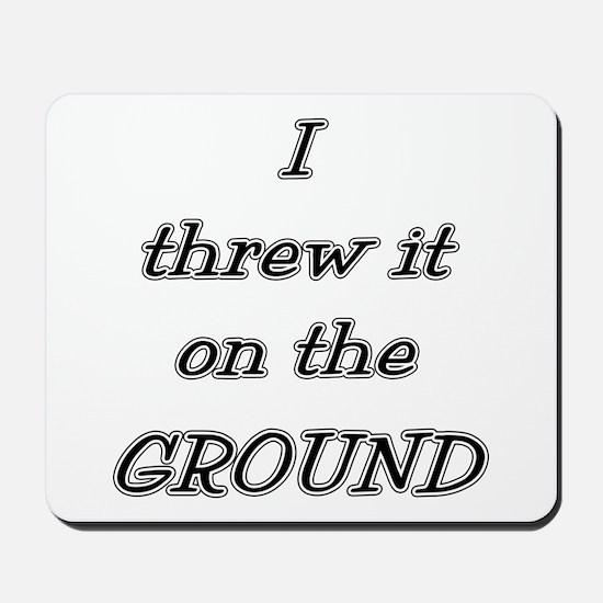 I Threw It On The Ground (tex Mousepad
