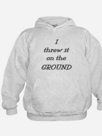 I Threw It On The Ground (tex Hoodie