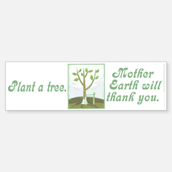 Plant a tree. Mother Earth.. (bumper sticker 10x3)