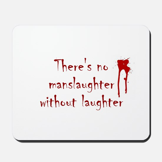 No Manslaughter without Laugh Mousepad