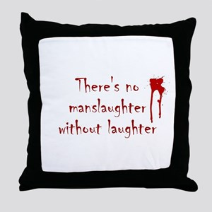 No Manslaughter without Laugh Throw Pillow