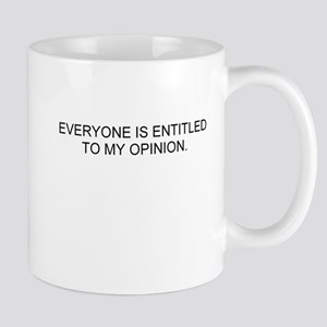 EVERYONE IS ENTITLED TO MY OPINION Mug