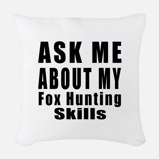 Ask About My Fox Hunting Skill Woven Throw Pillow