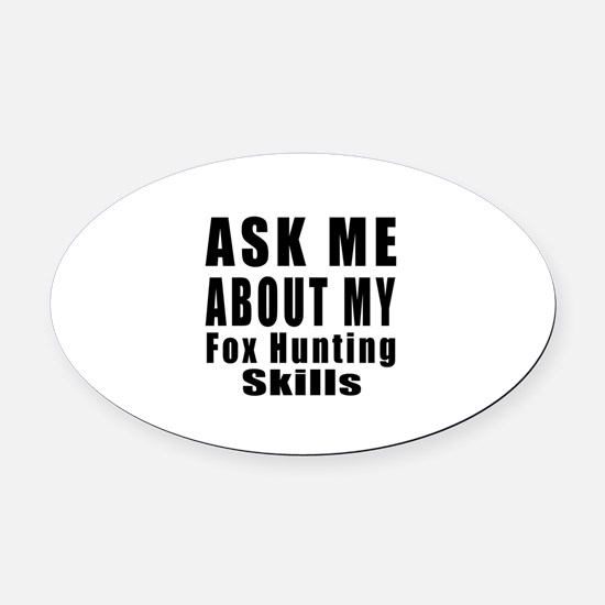 Ask About My Fox Hunting Skills Oval Car Magnet