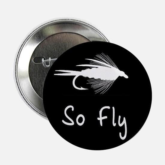 """SO FLY - 2.25"""" Button"""