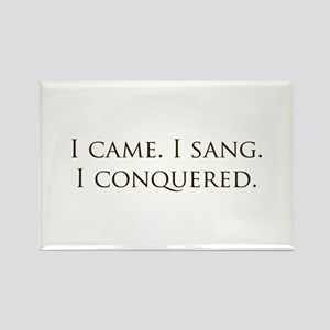 I came, I sang, I conquered Rectangle Magnet