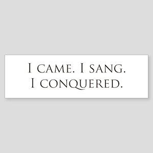I came, I sang, I conquered Bumper Sticker