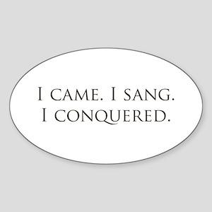 I came, I sang, I conquered Oval Sticker (10 pk)