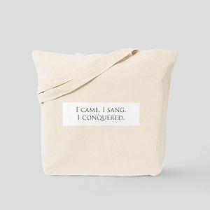 I came, I sang, I conquered Tote Bag