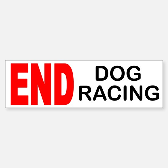 END Dog Racing Bumper Bumper Bumper Sticker